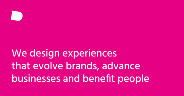 We design experiences that evolve brands, advance businesses and benefit people